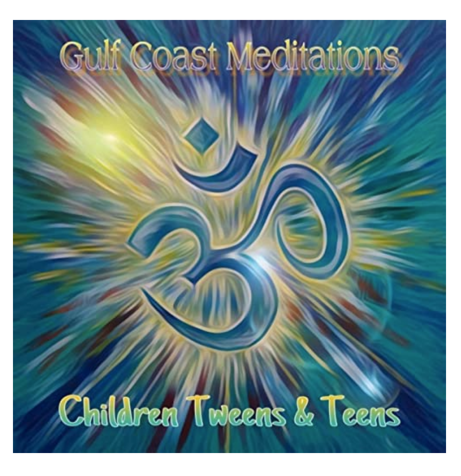 Gulf Coast Meditations: Children. Tweens & Teens